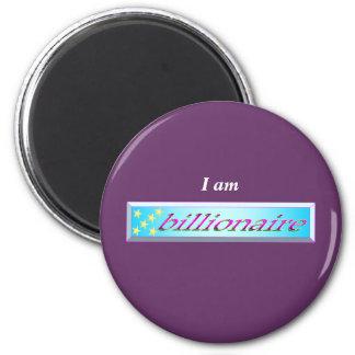 I am billionaire 2 inch round magnet