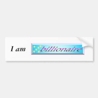 I am billionaire bumper sticker