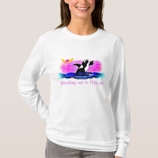 I am Breaching out to Hug you Killer Whale Ladies  T-Shirt