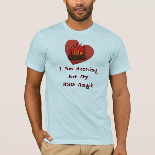 I Am Burning For My RSD Angel! T-Shirt