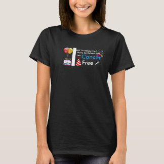 I am Cancer Free - Celebrating More Birthdays! T-Shirt