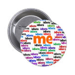 I am Completely Surrounded by a Group of Idiots Pinback Buttons