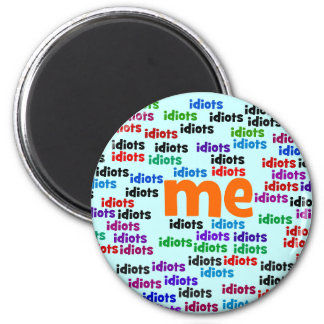 I am Completely Surrounded by a Group of Idiots 2 Inch Round Magnet