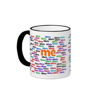 I am Completely Surrounded by a Group of Idiots Ringer Coffee Mug