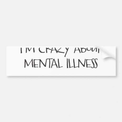 I am crazy about mental health ver#2 bumper stickers