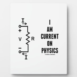 I Am Current On Physics (Ohm's Law) Plaque