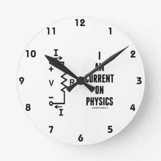 I Am Current On Physics (Ohm's Law) Round Clock