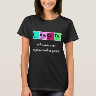 I Am CuTe (elements from periodic table) T-Shirt