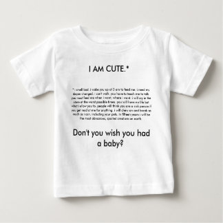 I AM CUTE.*, * i smell bad. i wake you up at 3 ... Baby T-Shirt