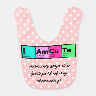 I am Cute; part of my chemistry! (pink) Baby Bib
