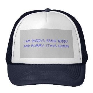 I AM DADDYS FISHIN BUDDYAND MOMMY STAYS HOME!! TRUCKER HAT