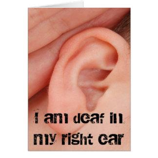 I Am Deaf in my Right Ear Greeting Card