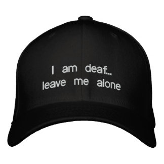 I am deaf...leave me alone embroidered hat