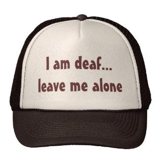 I am deaf...leave me alone hat