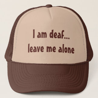 I am deaf...leave me alone trucker hat