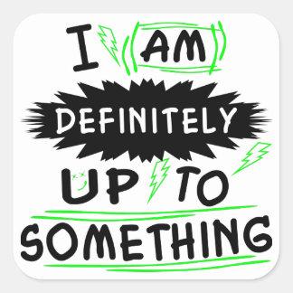 I Am Definitely Up To Something Square Sticker