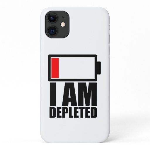 I am Depleted and without Energy iPhone 11 Case