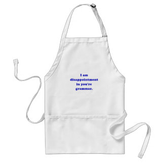 I am Disappointment in Your Grammar Adult Apron