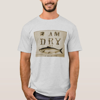 I am dry as a fish Tee shirt