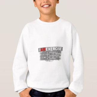 I am exercise sweatshirt