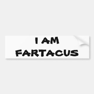 I Am Fartacus Bumper Sticker
