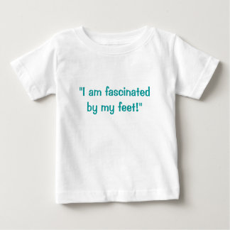 """I am fascinated by my feet!"" Baby T-Shirt"