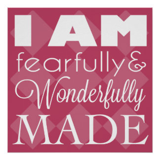 I am Fearfully and Wonderfully Made - Wall Art Poster