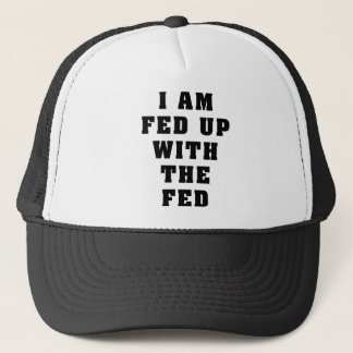 I Am Fed Up With The Fed Trucker Hat