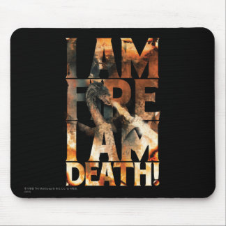 I Am Fire I Am Death! Mouse Pad