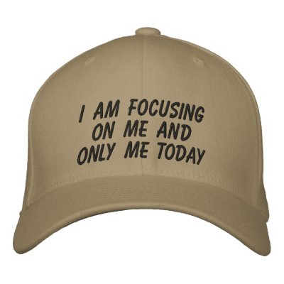 I AM FOCUSING ON ME AND ONLY ME TODAY EMBROIDERED HAT