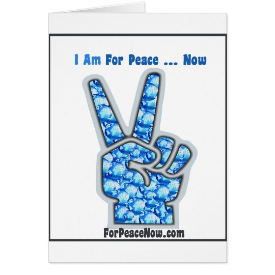 I am for peace - now! card