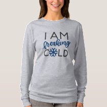 I Am Freaking Cold Christmas Shirt