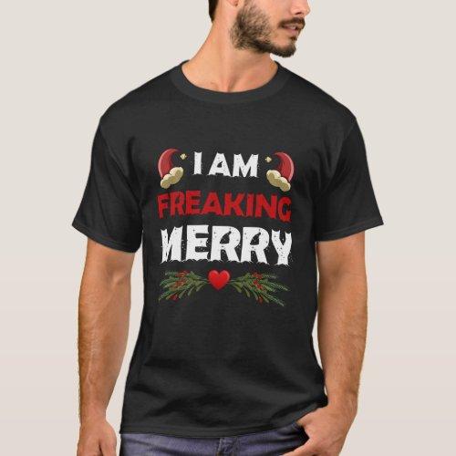 I Am Freaking Merry Christmas T_Shirt