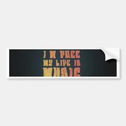 I am free, my life is music bumper sticker