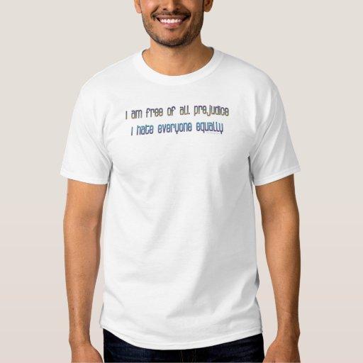 I am free of all prejudice tee shirt