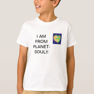 I AM FROM PLANET-SOUL!! T-Shirt