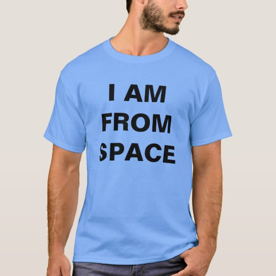 I AM FROM SPACE shirt