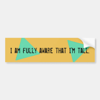 I Am Fully Aware That I'm Tall - Sticker