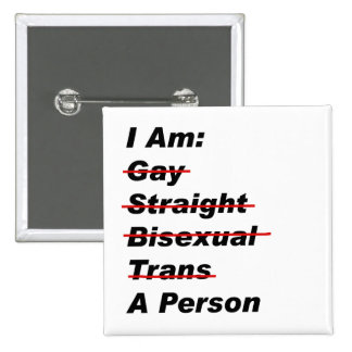 I Am Gay, Straight, Bisexual, Trans, A Person 2 Inch Square Button