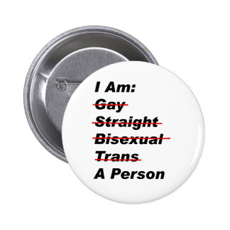 I Am Gay, Straight, Bisexual, Trans, A Person Pinback Button