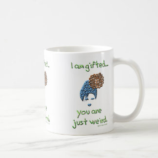 """""""I am gifted... you are just weird."""" Mug"""