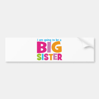 I am going to be a Big Sister Bumper Sticker