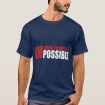I am going to make it Possible! T-Shirt