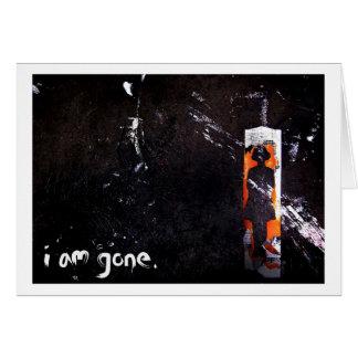 i am gone. card