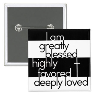 I am greatly blessed, highly favored, deeply loved pinback button