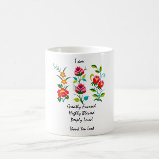 I am greatly favored, deeply blessed, highly loved coffee mug