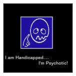"""I am Handicapped - I'm Psychotic"" - the Poster II"