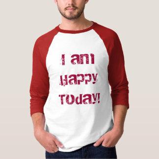 I am Happy Today! T-shirt