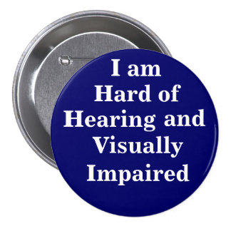 I am Hard of Hearing and Visually Impaired Pinback Button