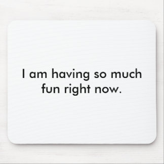 I am having so much fun right now. mouse pad